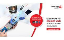 Chủ thẻ tín dụng Quốc tế Maritime Bank Mastercard được giảm ngay 4 kèm lãi suất 0 khi mua hàng trả góp tại FPT Shop