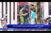 Kon Tum khởi tố vụ gây rối khiến 2 người tử vong