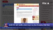 Phê chuẩn khởi tố nhiều cựu lãnh đạo dự án Ethanol Phú Thọ