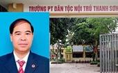 Vụ xâm hại học sinh ở Phú Thọ Đưa hiệu trưởng ra khỏi ngành khi đủ căn cứ