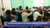66 người sử dụng ma túy trong quán Bar ở Đồng Nai