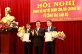 Bộ Chính trị chỉ định, bổ nhiệm lãnh đạo 2 cơ quan Trung ương