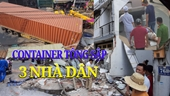 Container tông sập 3 nhà dân, tài xế kẹt trong cabin kêu cứu
