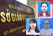 NÓNG Vụ gian lận điểm thi ở Hòa Bình Phê chuẩn khởi tố thêm 3 cô giáo