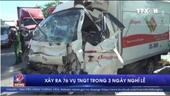 Trong 3 ngày nghỉ Lễ, 58 người thiệt mạng do tai nạn giao thông