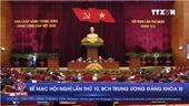 Bế mạc Hội nghị lần thứ 10, BCH Trung ương Đảng khóa XI
