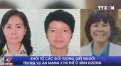 Khởi tố các đối tượng giết người trong vụ án mạng 2 thi thể ở Bình Dương