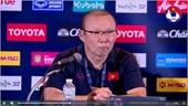 HLV Park Hang-seo hé lộ mục tiêu của tuyển Việt Nam sau King s Cup 2019