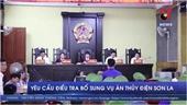 Yêu cầu điều tra bổ sung vụ án Thủy điện Sơn La