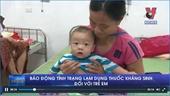 Báo động tình trạng lạm dụng thuốc kháng sinh đối với trẻ em