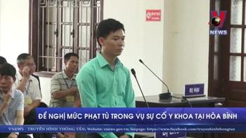 Đề nghị mức phạt tù trong vụ sự cố y khoa tại Hòa Bình