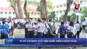 SỐC Gần 130 điểm 0 môn Toán tại TP Hồ Chí Minh