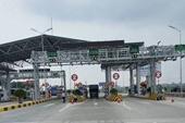 Chây ì thu phí tự động, BOT Bắc Giang - Hà Nội bị đề nghị dừng thu phí