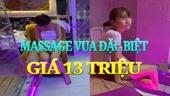 Đột kích cơ sở massage vua đặc biệt giá 13 triệu đồng