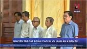 Nguyên Tổng Giám đốc Tập đoàn Cao su Việt Nam lĩnh án 4 năm tù