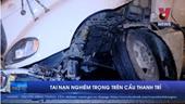 Tài xế container mất lái gây tai nạn trên cầu Thanh Trì