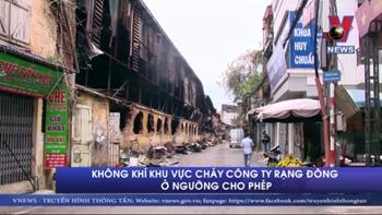Không khí khu vực cháy Công ty Rạng Đông ở ngưỡng cho phép