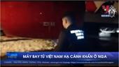Máy bay từ Việt Nam hạ cánh khẩn ở Nga
