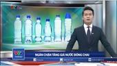 Xử lý nghiêm các trường hợp nâng giá nước đóng chai nhằm trục lợi ở Hà Nội
