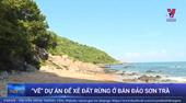 """""""Vẽ"""" dự án để xẻ đất rừng ở bán đảo Sơn Trà"""