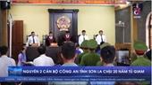 Nguyên 2 cán bộ công an tỉnh Sơn La chịu 20 năm tù giam