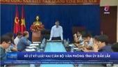 Xử lý kỷ luật hai cán bộ Văn phòng Tỉnh ủy Đắk Lắk