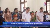 Tuyên án vụ gian lận điểm thi tại Hà Giang