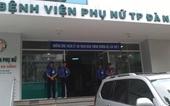 Bộ Y tế yêu cầu báo cáo sau sự cố sản phụ, thai nhi tử vong ở Đà Nẵng, Nghệ An