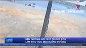 Thêm trường hợp xe ô tô đưa đón làm rơi 2 học sinh xuống đường