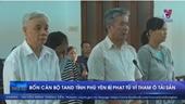 Phạt tù 4 cán bộ Tòa án nhân dân tỉnh Phú Yên