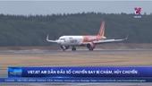 Vietjet Air dẫn đầu số chuyến bay bị chậm và hủy chuyến
