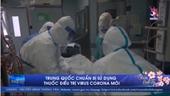 Trung Quốc chuẩn bị sử dụng thuốc điều trị virus corona mới