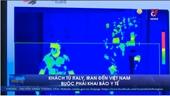 Khách từ Italy, Iran đến Việt Nam buộc phải khai báo y tế