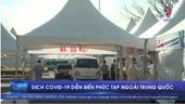 Dịch Covid-19 diễn biến phức tạp ngoài Trung Quốc