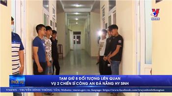 Tạm giữ 8 đối tượng liên quan vụ hai cán bộ công an Đà Nẵng hy sinh
