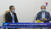 Campuchia cảm ơn Việt Nam hỗ trợ thiết bị chống dịch