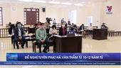 Đề nghị tuyên phạt Hà Văn Thắm từ 10-12 năm tù