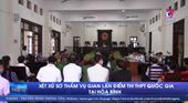 Xét xử sơ thẩm vụ gian lận điểm thi THPT Quốc gia tại Hòa Bình