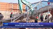 Cứu chữa người bị thương trong vụ sập công trình ở Đồng Nai
