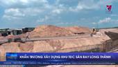 Khẩn trương xây dựng khu TĐC Sân bay Long Thành