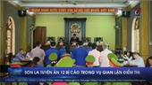 Sơn La tuyên án 12 bị cáo trong vụ gian lận điểm thi
