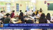 Chính thức chốt ngày thi tốt nghiệp THPT năm 2020
