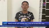 Nghệ An bắt tạm giam đối tượng đưa 3 phụ nữ đi bán bào thai