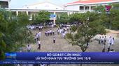 Bộ GD ĐT cân nhắc lùi thời gian tựu trường sau 15 8