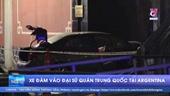 Xe đâm vào Đại sứ quán Trung Quốc tại Argentina