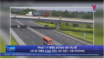 Phạt 17 triệu đồng nữ tài xế lùi xe trên cao tốc Hà Nội - Hải Phòng