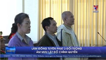 Lâm Đồng tuyên án 3 đối tượng âm mưu lật đổ chính quyền