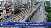 Đường sắt Cát Linh - Hà Đông chạy thương mại vào cuối năm 2020