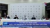 Vaccine của Trung Quốc bước vào giai đoạn thử nghiệm lâm sàng cuối cùng
