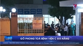 Gỡ phong tỏa bệnh viện C Đà Nẵng